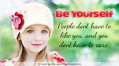 Be yourself. People don't have to like you, and you don't have to care.  #beauty #care #like #people #quotes #yourself