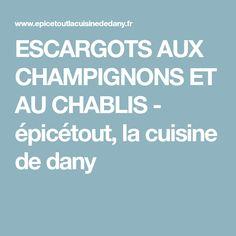 ESCARGOTS AUX CHAMPIGNONS ET AU CHABLIS - épicétout, la cuisine de dany