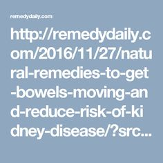 http://remedydaily.com/2016/11/27/natural-remedies-to-get-bowels-moving-and-reduce-risk-of-kidney-disease/?src=bottomxpromo&ro=2&et=syn&eid=51545&pid=51545&syn=swp&t=mxp