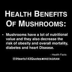 Health Benefits Of Mushrooms:⠀⠀ - Did you know? Mushrooms have a lot of nutritional value and they also decrease the risk of obesity and overall mortality, diabetes and heart Disease. Some good benefits are--Read More At www.iHearts143Quotes.com Article by: Taylor Smith iHearts143Quotes team member - #iHearts143Quotes 🌻. Follow @ihearts143quotes⠀⠀ - #iHearts143QuotesClub #thegoodquote #goodvibes #quote #quotes #instaquote #quoteoftheday #photooftheday #love #instagood #phuckyoquote…