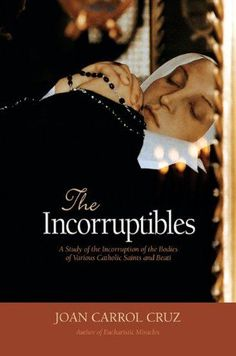 The Incorruptibles: A Study of the Incorruption of the Bodies of Various Catholic Saints and Beati by Joan Carroll Cruz 0895550660 9780895550668 Catholic Books, Catholic Prayers, Catholic Saints, Roman Catholic, Novena Prayers, Religious Books, Bernadette Soubirou, Incorruptible Saints, Sainte Therese De Lisieux