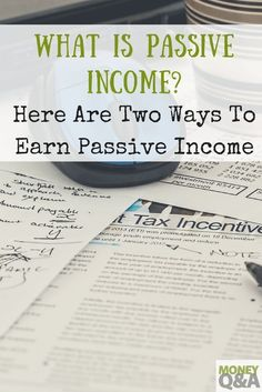 What is passive income? There are many ways to earn money without having to actively work or engage it. Passive income makes your money work for you. Here are two great ways to earn passive income.