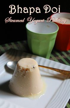 Bhapa Doi, a delicious yogurt, condensed milk desert which is steamed..This desert is kind of pudding like, but without gelatin or china...