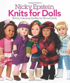 Nicky Epstein Knits for Dolls: 25 Fun, Fabulous Outfits for 18-Inch Dolls by Nicky Epstein http://www.amazon.com/dp/1936096544/ref=cm_sw_r_pi_dp_dOOoub0XB29S6