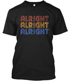 Alright Alright Alright Funny T Shirt Black T-Shirt Front