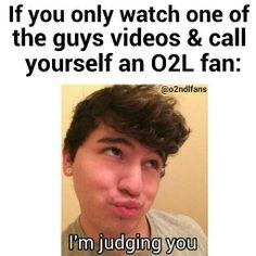 Judging you. O2L