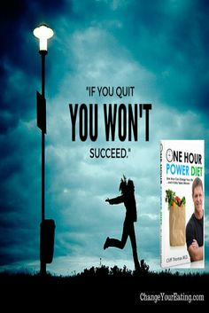 """""""If you quit, you won't succeed. """""""