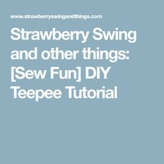 Strawberry Swing and other things: [Sew Fun] DIY Teepee Tutorial