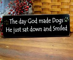 The day God made Dogs Wood Sign Painted for your favorite pooch