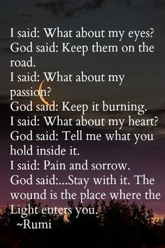 I love my Rumi - The wound is where the Light enters you...
