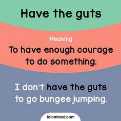 Idiom of the day: Have the guts. Meaning: To have enough courage to do something. #idiom #idioms #english #learnenglish #guts