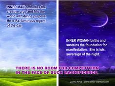"""""""INNER MAN embodies the creative urge and fills the world with divine purpose. He is Ra, luminous regent of the day. INNER WOMAN births and sustains the foundation for manifestation. She is Isis, sovereign of the night"""" Zulma Reyo #FeminineMysteries #Womans"""