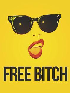 I'm a free bitch, baby