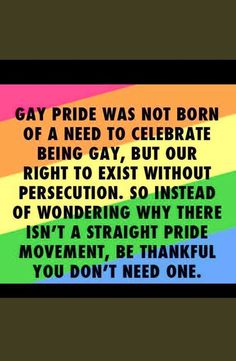 Prepare to answer the question of some just ask why Gay Pride but not Hetero Pride?