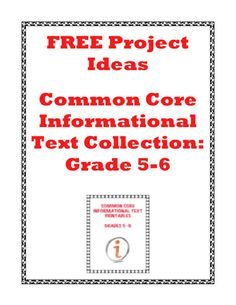 FREE project ideas to accompany the CC Informational Text collection for Grades 5-6. Now cover all standards in Grades 5-6 and extend the learning through projects for your students.