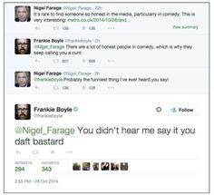 Frankie Boyle and Nigel Farage Frankie Boyle, Tumblr Funny, Funny Memes, Keep Calling, Nigel Farage, British Humor, Word Pictures, My Spirit Animal, My Way