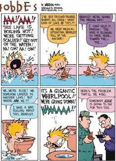 Calvin and Hobbes, Saturday Splitz! The Bath (2 of 2 DA) - I have a bad feeling about this, Bradley. IT'S A GIGANTIC WHIRLPOOL!! WE'RE GOING DOWN!! | Here's the problem. That'll be $150.