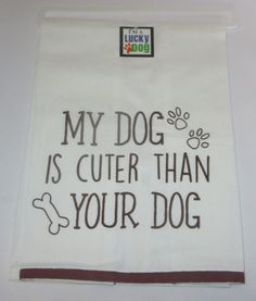 My Dog is Cuter Than Your Dog Tea Towel Cotton Dishtowel New White Brown Pets