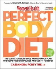 Women's Health Perfect Body Diet: The Ultimate Weight Loss and Workout Plan to Drop Stubborn Pounds and Get Fit for Life $2.59