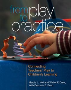 From Play to Practice: Connecting Teachers Play to Childrens Learning-- new book from NAEYC. Teaching ADULTS to play so they can help kids play? Awesome.