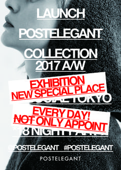 POSTELEGANT POSTER TYPE 5 LAUNCH EXHIBITION IN TOKYO 2017 A/W COLLECTION