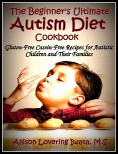 FREE TODAY!!  The Beginner's Ultimate Autism Diet Cookbook: Gluten-Free Casein-Free Recipes for Autistic Children and Their Families [Kindle Edition]  #AddictedtoKindle #KindleFreebies