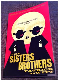 Just read and liked very much, The Sisters Brothers, Patrick deWitt