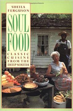 Soul Food: Classic Cuisine from the Deep South: Sheila Ferguson: 9780802132833: Amazon.com: Books
