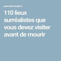 110 lieux surréalistes que vous devez visiter avant de mourir
