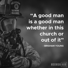 """A good man is a good man, whether in this church or out of it"" - Brigham Young #lds #mormon"
