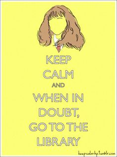 Keep Calm and when in doubt, go to the library. #Hermione #HarryPotter #truth