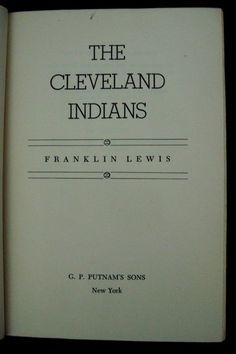 The Cleveland Indians by Franklin Lewis - A book written in 1949 about the history of baseball in Cleveland through the 1948 World Championship season