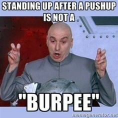Not a burpee! Haha this reminds me of myself trying to do bust of some burpees after a workout.