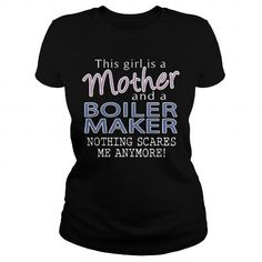 BOILER MAKER AND THIS GIRL IS A MOTHER NOTHING SCARES T Shirts, Hoodies. Check Price ==► https://www.sunfrog.com/LifeStyle/BOILER-MAKER--MOTHER-108920967-Black-Ladies.html?41382