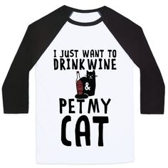 "Somedays you just don't want to go out. Sometimes staying home with a nice cup or wine and your cat is what is in order. So stay home have a drink of wine and pet your cat. While your at the bar or getting to the store for your wine, grab this ""I Just Want To Drink Wine & Pet My Cat"" shirt so everyone knows what you're thinking."