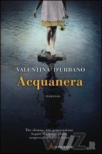 Acquanera di Valentia D'Urbano Valentina - Longanesi - http://www.wuz.it/libro/Acquanera/Urbano-Valentina/9788830434387.html