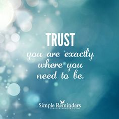 Trust you are exactly where you need to be. — Simple Reminders