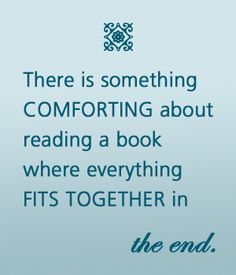 """There is something comforting about reading a book where everything fits together in the end."""