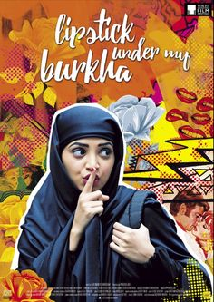 """Lipstick Under My Burkha - an award winning Hindi film, initially banned from the cinemas for being too """"lady-oriented""""."""