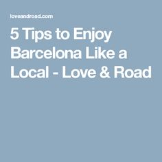 5 Tips to Enjoy Barcelona Like a Local - Love & Road
