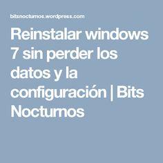 Reinstalar windows 7 sin perder los datos y la configuración   Bits Nocturnos