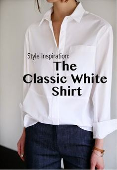 Style Inspiration: The Classic White Shirt (The Simply Luxurious Life) : Need a classic white shirt/blouse - non see through. Style Inspiration: The Classic White Shirt Mode Outfits, Casual Outfits, Look Fashion, Womens Fashion, Fashion Tips, Fashion Black, Petite Fashion, 50 Fashion, Fashion Outfits