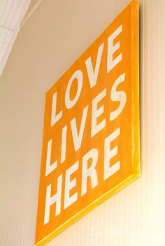 Easy DIY Canvas Art- Love Lives Here from Top This Top That