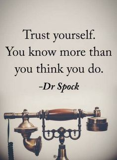 Quotes Trust yourself you know more you think you do.