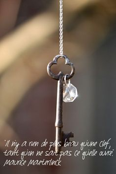 French: There is nothing more beautiful than a key, as long as one does not know what it opens. Maurice Maeterlinck