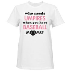 Who needs Umpires? Baseball, People, Mens Tops, T Shirt, Gifts, Design, Women, Tee, Women's