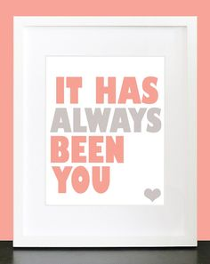 """Typography Art Print """"It Has Always Been You"""" - Bright 8x10 Pink Peach & Gray Quote Poster. $13.95, via Etsy.   PlayOnWordsArt"""