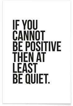 Positive or Quiet en Affiche premium par JUNIQE Positive Motivation, Motivation Success, Positive Vibes, Positive Quotes, Quotes To Live By, Me Quotes, Motivational Quotes, Funny Quotes, Inspirational Quotes