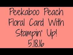 Peekaboo Peach Floral Card With Stampin' Up! - YouTube
