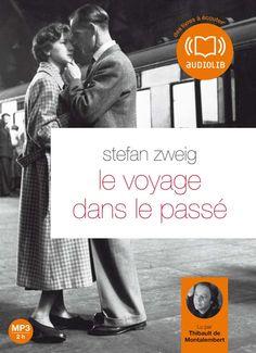 """""""Le Voyage dans le passé"""" de Stefan Zweig, lu par Thibault de Montalembert"""